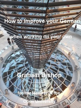 How to Improve your German when working on your own (Learn German Book 1)