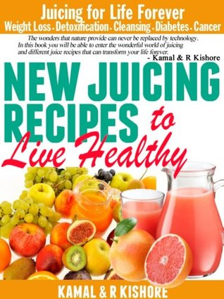 New Juicing Recipes for Year 2013: Best Vegetables & Fruits Juicing Diet Book for Weight Loss,Fasting, Detoxification, Diabetes, Cleanse & Cancer