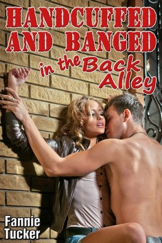 Handcuffed and Banged in the Back Alley