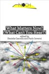What Matters Now? (What Can't You Hear?)