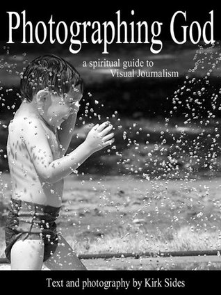 Photographing God: a spiritual guide to Visual Journalism