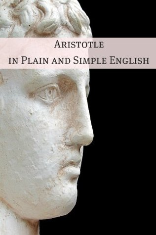 Aristotle in Plain and Simple English