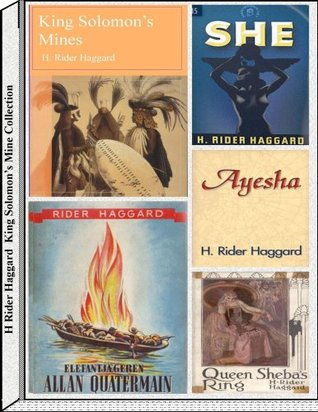 King Solomon's Mines and Sequels: Allan Quatermain, She, Ayesha, Queen Sheba's Ring