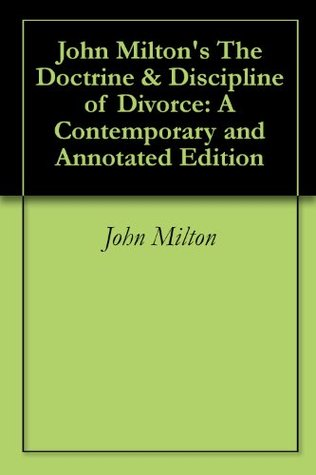 John Milton's The Doctrine & Discipline of Divorce: A Contemporary and Annotated Edition