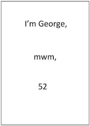 I'm George, mwm, 52
