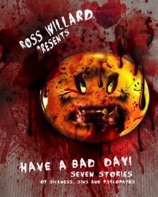 Have a Bad Day: Seven Stories of Sickness, Sin, and Psychopaths