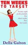 Ten Weeks To Target by Della Galton