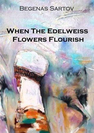 When The Edelweiss Flowers Flourish