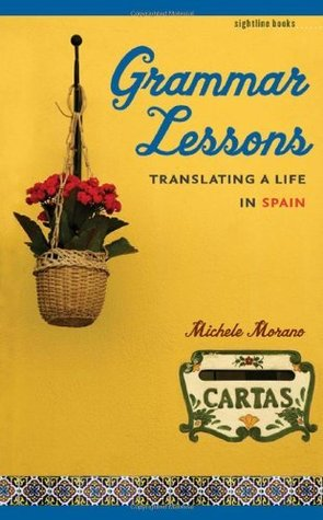 Ebook Grammar Lessons: Translating a Life in Spain (Sightline Books) by Michele Morano TXT!