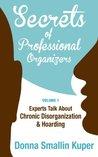 Secrets of Professional Organizers Volume 1: Experts Talk about Chronic Disorganization & Hoarding