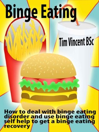Binge Eating: How to deal with binge eating disorder and use binge eating self help to get a binge eating recovery