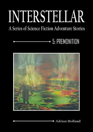 INTERSTELLAR - A Series of Science Fiction Adventure Stories - 5 Premonition