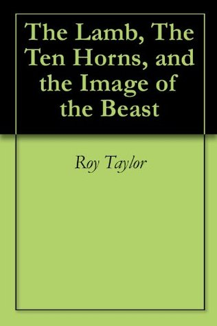 The Lamb, The Ten Horns, and the Image of the Beast