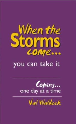 When The Storms Come.. Strong Encouragement in times of Grief, Sorrow, Loss and Discouragement