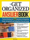 Get Organized Answer Book: Practical Solutions for 275 Questions on Conquering Clutter, Sorting Stuff, and Finding More Time and Energy