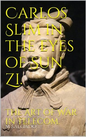 Carlos Slim in the eyes of Sun Zi. The Art of War in Telecom.