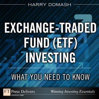 Exchange-Traded Fund (ETF) Investing: What You Need to Know (FT Press Delivers Winning Investing Essentials)