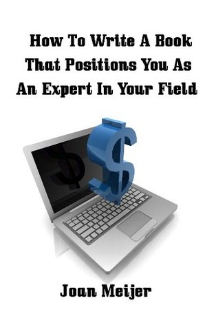 How To Write A Book That Positions You As An Expert In Your Field