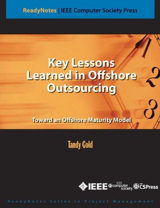 Key Lessons Learned in Offshore Outsourcing (IEEE CS Press ReadyNotes)