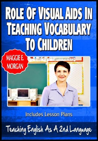 Role Of Visual Aids In Teaching Vocabulary To Children - Teaching English As a Second Or Foreign Language Series
