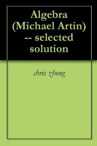 algebra michael artin selected solutions by chris zhong rh goodreads com By Michael Artin Algebra Textbook Algebra for All