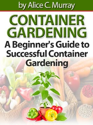 Container Gardening A Beginner's Guide to Successful Container Gardening