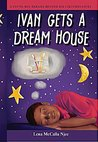 Ivan Gets a Dream House: A Young Boy Dreams Beyond His Circumstances