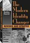 Modern Identity Changer: How To Create And Use A New Identity For Privacy And Personal Freedom: How to Create a New Identity for Privacy and Personal Freedom