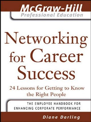 Networking for Career Success: 24 Lessons for Getting to Know the Right People (The McGraw-Hill Professional Education Series)