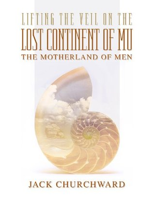 Lifting the Veil on the Lost Continent of Mu, Motherland of Men