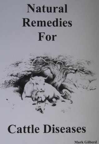 Natural Remedies For Cattle Diseases (Natural Remedies For Animals Series)