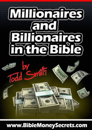 Millionaires and Billionaires in the Bible