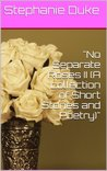 No Separate Roses II (A collection of Short Stories and Poetry) (Book 2)