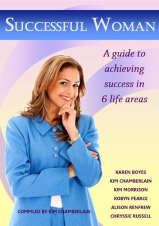 Successful Woman: A guide to achieving success in six life areas