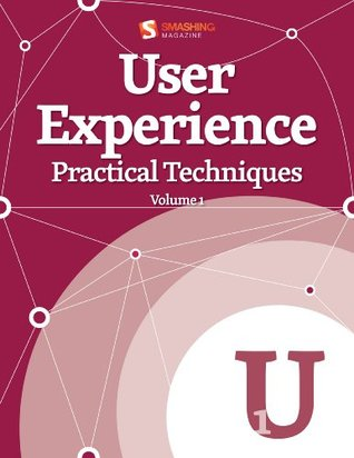 User Experience, Practical Techniques, Volume 1 (Smashing eBook Series)