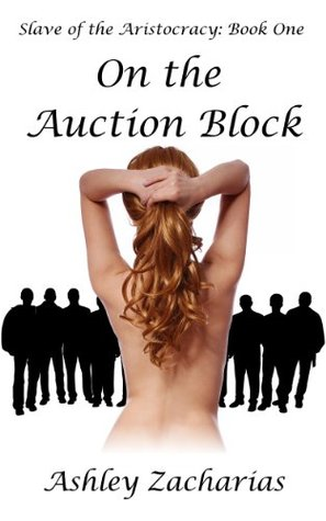 On the Auction Block(Slave of the Aristocracy 1) - Ashley Zacharias