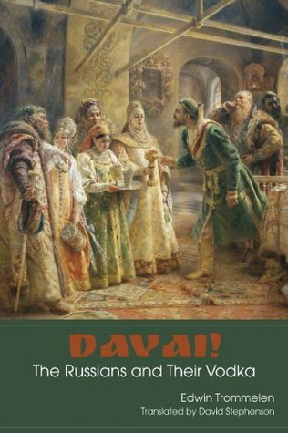 Davai! The Russians and Their Vodka by Edwin Trommelen
