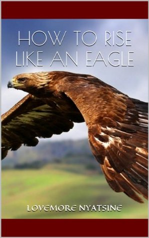 How To Rise Like An Eagle: Reinvent, Renew, Refresh, Recharge Yourself