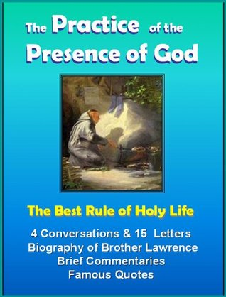 The Practice of the Presence of God: Additional Quotes & Rules on Holy Life, and Biography of Brother Lawrence,