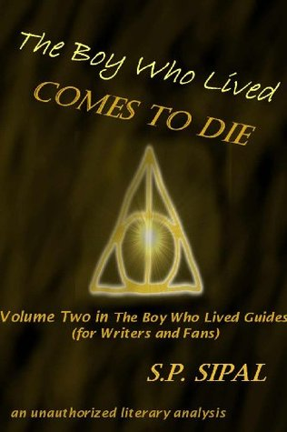 The Boy Who Lived Comes to Die: A Literary Analysis of the Final Chapter of Harry Potter and the Deathly Hallows (The Boy Who Lived Guides for Writers and Fans)