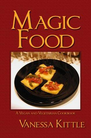 Magic Food, A Vegan and Vegetarian Cookbook