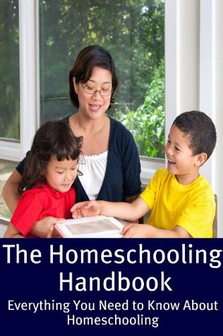 The Homeschooling Handbook: Everything You Need to Know About Homeschooling