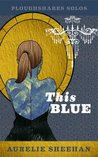 This Blue (Ploughshares Solos)