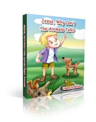 Jesus, Why Can't the Animals Talk?