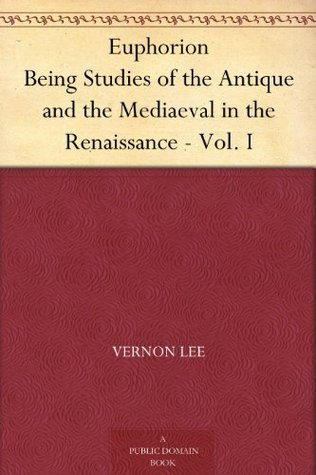 Euphorion Being Studies of the Antique and the Mediaeval in the Renaissance - Vol. I