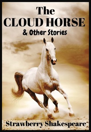 The Cloud Horse: Short Fiction For Kids (Children's Horse Books)