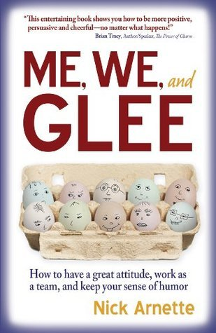 Me, We, and Glee: how to have a great attitude, work as a team, and keep your sense of humor.