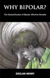 Why Bipolar?: The Demystification of Bipolar Affective Disorder