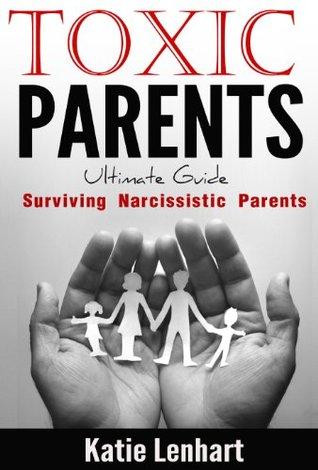 Toxic Parents Ultimate Guide: Surviving Narcissistic Parents