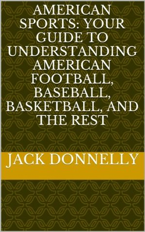 American Sports: Your Guide to Understanding American Football, Baseball, Basketball, and the Rest